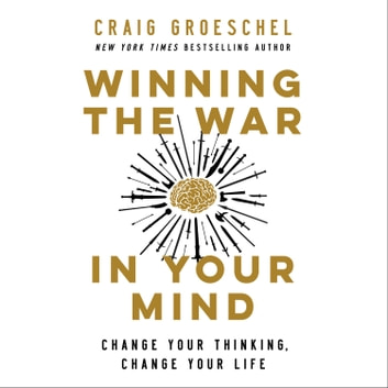 Winning the War in Your Mind - Change Your Thinking, Change Your Life luisterboek by Craig Groeschel