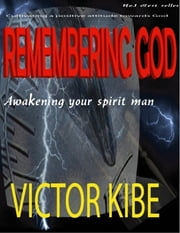 Remembering God ebook by Victor Kibe