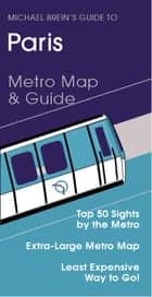 Michael Brein's Guide to Paris - Metro Map & Guide ebook by Michael Brein