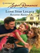 Lone Star Legacy ebook by Roxanne Rustand