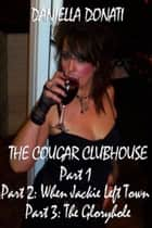 The Cougar Clubhouse: Part 1, Part 2: When Jackie Left Town, Part 3: The Gloryhole ebook by Daniella Donati