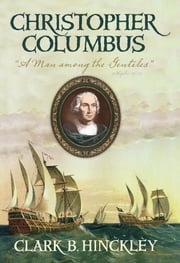 "Christopher Columbus - ""A Man among the Gentiles"" ebook by Clark B. Hinckley"