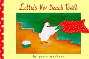 Lottie's New Beach Towel - With Audio Recording ebook by Petra Mathers,Petra Mathers