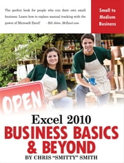 Excel 2010 - Business Basics & Beyond ebook by Chris Smitty Smith