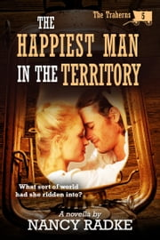The Happiest Man in the Territory ebook by Nancy Radke
