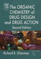 The Organic Chemistry of Drug Design and Drug Action ebook by Richard B. Silverman, Ph.D Organic Chemistry