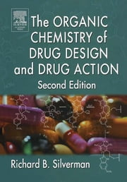 The Organic Chemistry of Drug Design and Drug Action ebook by Richard B. Silverman