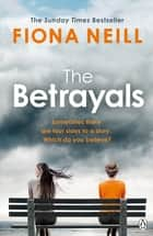 The Betrayals - The Richard & Judy Book Club Pick 2017 ebook by Fiona Neill