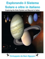 Esplorando il Sistema Solare e oltre in italiano - Exploring the Solar System and Beyond in Italian ebook by Nam Nguyen