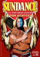 Sundance 10: The Ghost Dancers ebook by John Benteen
