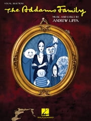 The Addams Family (Songbook) - Vocal Selections (Vocal Line with Piano Accompaniment) ebook by Marshall Brickman,Rick Elice,Andrew Lippa