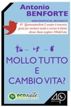 Mollo tutto e cambio vita? ebook by Antonio Benforte