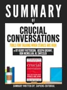"Summary Of ""Crucial Conversations: Tools For Talking When The Stakes Are High - By Kerry Patterson, Joseph Grenny, Ron McMillan, Al Switzler"" ebook by Sapiens Editorial"