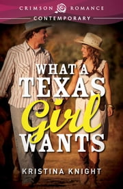 What a Texas Girl Wants ebook by Kristina Knight