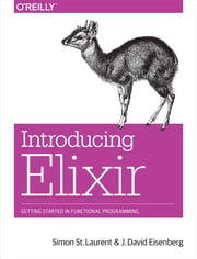 Introducing Elixir - Getting Started in Functional Programming ebook by Simon St. Laurent,J. David Eisenberg