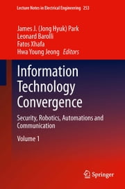 Information Technology Convergence - Security, Robotics, Automations and Communication ebook by Leonard Barolli, Fatos Xhafa, Hwa-Young Jeong,...