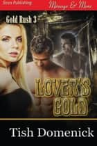 Lover's Gold ebook by Tish Domenick
