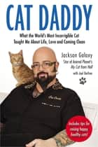 Cat Daddy - What the World's Most Incorrigible Cat Taught Me About Life, Love, and Coming Clean ebook by Jackson Galaxy