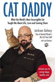 Cat Daddy - What the World's Most Incorrigible Cat Taught Me About Life, Love, and Coming Cl ean ebook by Jackson Galaxy