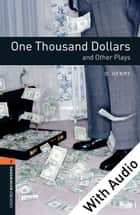One Thousand Dollars and Other Plays - With Audio Level 2 Oxford Bookworms Library ebook by O. Henry