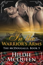 In the Warrior's Arms - The McDougalls, #5 ebook by Hildie McQueen
