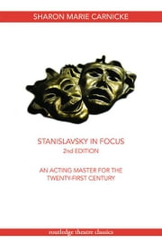 Stanislavsky in Focus - An Acting Master for the Twenty-First Century ebook by Sharon Marie Carnicke