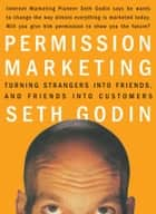 Permission Marketing - Turning Strangers Into Friends And Friends Into Customers ebook by Seth Godin