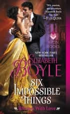 Six Impossible Things - Rhymes With Love ebook by Elizabeth Boyle