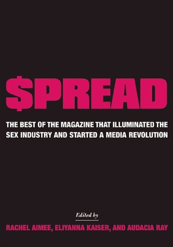 $pread - The Best of the Magazine that Illuminated the Sex Industry and Started a Media Revolution ebook by