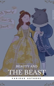 Beauty and the Beast – Two Versions ebook by Andrew Lang, Brothers Grimm, Jeanne De Beaumont,...