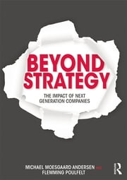 Beyond Strategy - The Impact of Next Generation Companies ebook by Michael Moesgaard Andersen,Flemming Poulfelt