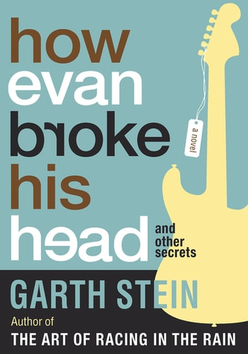 How Evan Broke His Head and Other Secrets - A Novel ebook by Garth Stein