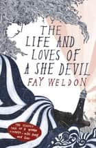 The Life and Loves of a She Devil ebook by Fay Weldon