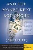 And the Money Kept Rolling In (and Out) Wall Street, the IMF, and the Bankrupting of Argentina ebook by Paul Blustein
