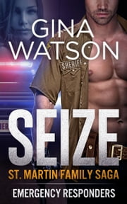 Seize (St. Martin Family Saga) Book 2 - Emergency Responders ebook by Gina Watson