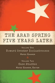 The Arab Spring Five Years Later: Vol. 1 & Vol. 2 ebook by Hafez Ghanem