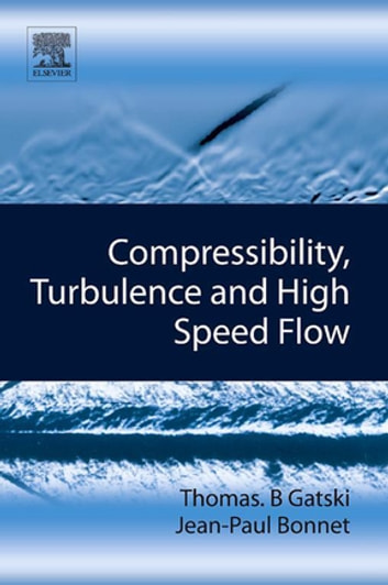 Compressibility, Turbulence and High Speed Flow ebook by Thomas B. Gatski,Jean-Paul Bonnet