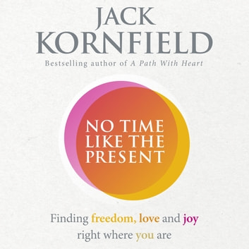 No Time Like the Present - Finding Freedom and Joy Where You Are audiobook by Jack Kornfield