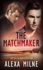 The Matchmaker ebook by Alexa Milne