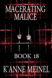 Macerating Malice - Malice, #18 ebook by K'Anne Meinel
