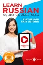Learn Russian - Easy Reader | Easy Listener | Parallel Text Audio Course No. 3 - Learn Russian | Easy Audio & Easy Text, #3 ebook by Polyglot Planet