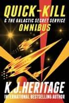 Quick-Kill & The Galactic Secret Service: The Complete Four Book Boxset ebook by K.J. Heritage