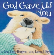 God Gave Us You ebook by Lisa T. Bergren,Laura J. Bryant