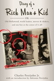 Diary of a Rich Man's Kid - Old Hollywood, World Leaders, Movers & Shakers, and One Boy at the Center of It All! ebook by Charles C. Pettijohn Jr.