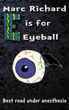 E is for Eyeball - Best read under anesthesia ebook by