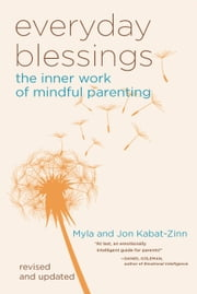Everyday Blessings - The Inner Work of Mindful Parenting ebook by Myla Kabat-Zinn