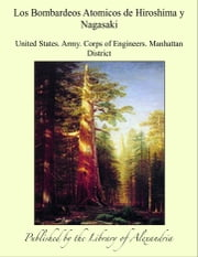 ebook Los Bombardeos Atomicos de Hiroshima y Nagasaki de United States. Army. Corps of Engineers. Manhattan District