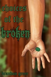 Choices of the Broken ebook by Brandon Greer