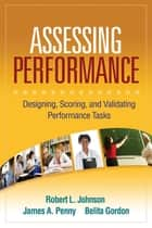 Assessing Performance - Designing, Scoring, and Validating Performance Tasks ebook by Robert L. Johnson, PhD, James A. Penny,...
