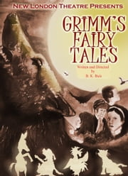 Grimm's Fairy Tales: a stage play ebook by B K Buis